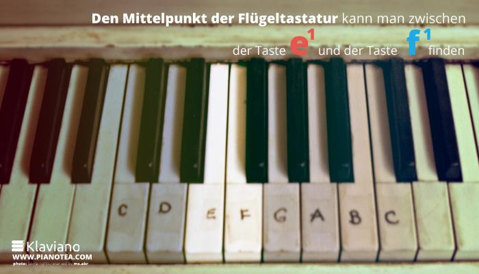 Den Mittelpunkt der Flügeltastatur kann man zwischen der Taste E1 und der Taste F1 finden.